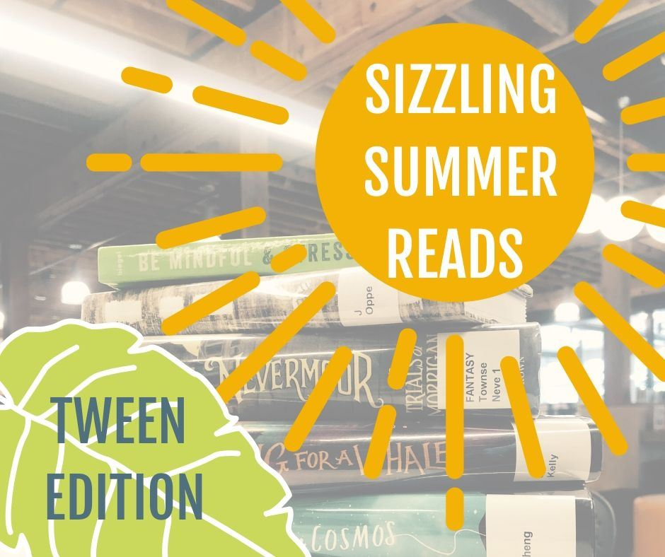 Sizzling Summer Reads: Tween Edition!